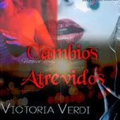 Cambios Atrevidos by Victoria Verdi
