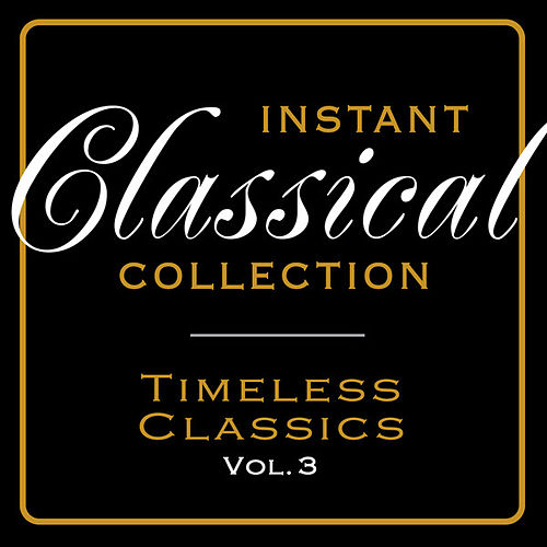 Instant Classical Collection - Timeless Classics, Vol.3 by Various Artists