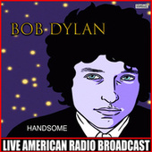 Handsome (Live) by Bob Dylan