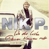Wo die Liebe deinen Namen ruft von Nik P.