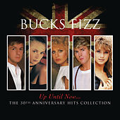 Up Until Now.....The 30th Anniversary Hits Collection von Bucks Fizz