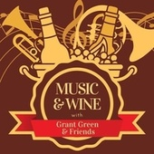 Music & Wine with Grant Green and Friends van Grant Green and Friends