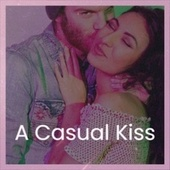 A Casual Kiss by Various Artists