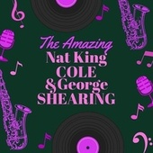 The Amazing Nat King Cole & George Shearing by Nat King Cole