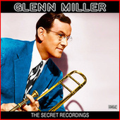 The Secret Recordings de Glenn Miller