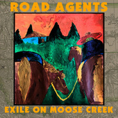 Exile on Moose Creek by The Road Agents