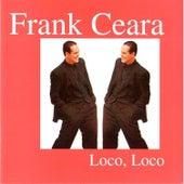 Loco, Loco de Frank Ceara