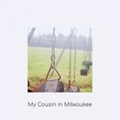 My Cousin in Milwaukee by Various Artists