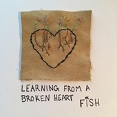 Learning From a Broken Heart von Fish
