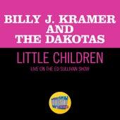 Little Children (Live On The Ed Sullivan Show, June 7, 1964) de Billy J. Kramer and the Dakotas