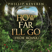 How Far I'll Go (From MOANA) by Phillip Keveren