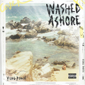 WASHED ASHORE by Yung Pinch
