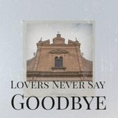 Lovers Never Say Goodbye de Various Artists