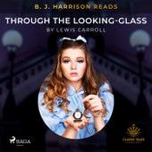 B. J. Harrison Reads Through the Looking-Glass de Lewis Carroll