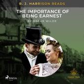 B. J. Harrison Reads the Importance of Being Earnest von Oscar Wilde