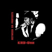 Between Da Protests by KRS-One