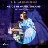 B. J. Harrison Reads Alice in Wonderland de Lewis Carroll