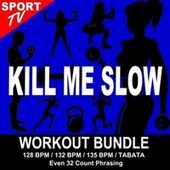 Kill Me Slow (Workout Bundle / Even 32 Count Phrasing) (The Best Music for Aerobics, Pumpin' Cardio Power, Tabata, Plyo, Exercise, Steps, Barré, Curves, Sculpting, Abs, Butt, Lean, Running, Slim Down Fitness Workout) von Workout ReMix Team
