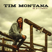 Be A Cowboy by Tim Montana