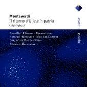 Monteverdi : Il ritorno d'Ulisse in patria [Highlights] by Rotraud Hansmann, Norma Lerer, Sven Olof Eliasson, Nikolaus Harnoncourt & Concentus musicus Wien