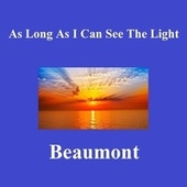 As Long As I Can See The Light de Beaumont