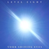 Your Shining Eyes by Level Eight