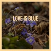 Love Is Blue by Various Artists