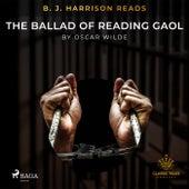 B. J. Harrison Reads the Ballad of Reading Gaol by Oscar Wilde