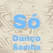 Só Danço Samba by Various Artists