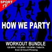 How We Party (Workout Bundle / Even 32 Count Phrasing) (The Best Music for Aerobics, Pumpin' Cardio Power, Tabata, Plyo, Exercise, Steps, Barré, Curves, Sculpting, Abs, Butt, Lean, Running, Slim Down Fitness Workout) de Workout ReMix Team