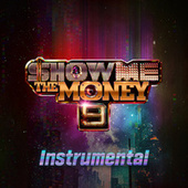 Show Me The Money 9 Instrumental by Various Artists