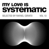 My Love Is Systematic Vol. 13 (Selected by Rafael Cerato) de Various Artists
