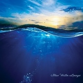 Blue Water Lounge by Various Artists
