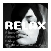 Relax: Piano Music for Relaxation, Study, Sleep, Yoga, Meditation, Baby, Zen by Various Artists
