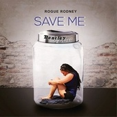Save Me by Rogue Rodney