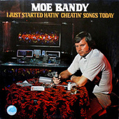 I Just Started Hatin' Cheatin' Songs Today by Moe Bandy
