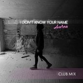 I Don't Know Your Name (Club Mix) by Andrea