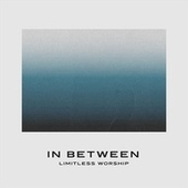 In Between de Limitless Worship