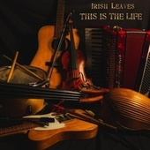 This Is the Life by Irish Leaves
