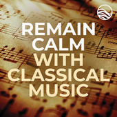 Remain Calm With Classical Music de Various Artists
