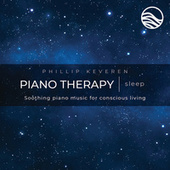 Piano Therapy Sleep: Soothing Piano Music For Conscious Living by Phillip Keveren