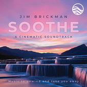 Soothe A Cinematic Soundtrack: Music To Unwind And Take You Away de Jim Brickman