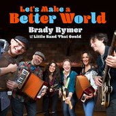 Let's Make a Better World de Brady Rymer