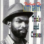Tribute To Nitty Gritty: Trial and Crosses by Nitty Gritty