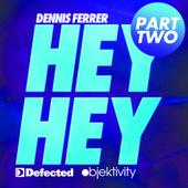 Hey Hey [Part 2] by Dennis Ferrer