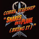 Snakes On A Plane [Bring It] by Cobra Starship