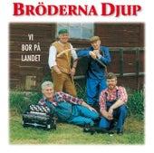 Bröderna Djup - Vi bor på landet von Bröderna Djup