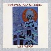 La musica de la libertad. Nacimos para ser libres de Luis Pastor