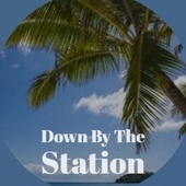 Down By The Station von Various Artists