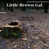 Little Brown Gal by Various Artists